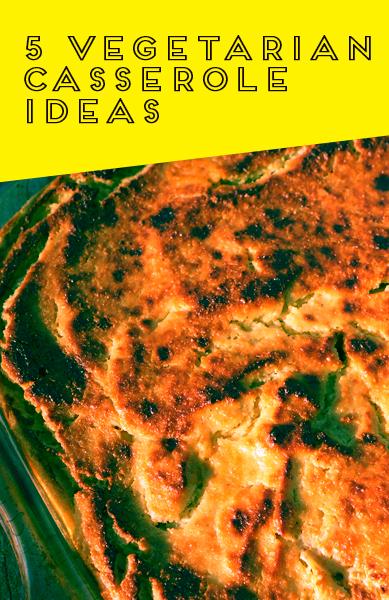 5 Vegetarian Casserole Ideas
